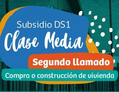 Subsidio DS1 Clase Media Segundo Llamado Compra o Construcción de Vivienda.